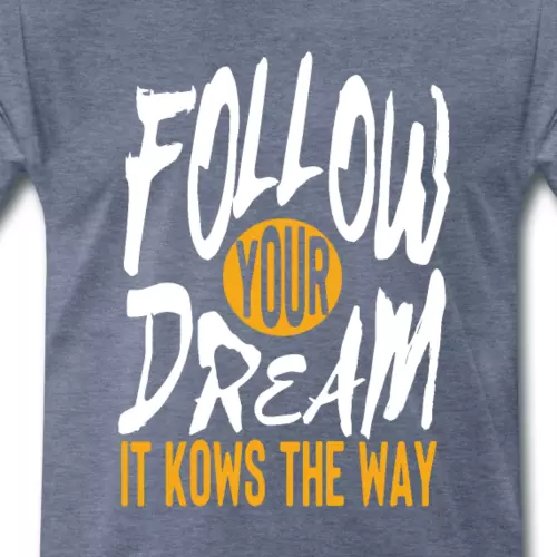 T-shirts personnalisé citation et dictons follow your dream it knows the way